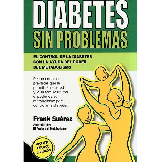 Oferta de Diabetes Sin Problemas El Control De La Diabetes Con La Ayuda Del Poder Del Metabolismo  Autor : Frank Suarez por $243