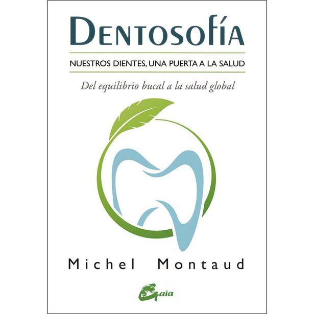 Oferta de Dentosofía. Nuestros Dientes, Una Puerta A La Salud. Del Equilibrio Bucal A La Salud Global  Autor : Montaud, Michel por $380